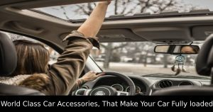World Class Car Accessories, That Make Your Car Fully loaded